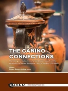 The Canino Connections : The history and restoration of ancient Greek vases from the excavations of Lucien Bonaparte, Prince of Canino (1775-1840), Paperback / softback Book