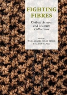 Fighting Fibres : Kiribati Armour and Museum Collections, Hardback Book