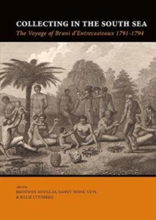 Collecting in the South Sea : The Voyage of Bruni d'Entrecasteaux 1791-1794, Paperback / softback Book