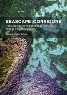 Seascape Corridors : Modeling Routes to Connect Communities Across the Caribbean Sea, Paperback / softback Book