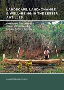 Landscape, Land-Change & Well-Being in the Lesser Antilles : Case Studies from the coastal villages of St. Kitts and the Kalinago Territory, Dominica, Hardback Book