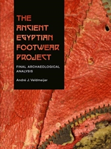 The Ancient Egyptian Footwear Project : Final Archaeological Analysis, Paperback / softback Book