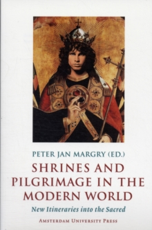 Shrines and Pilgrimage in the Modern World : New Itineraries into the Sacred, Paperback / softback Book