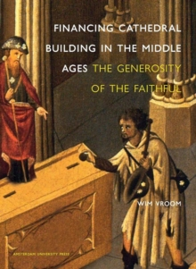 Financing Cathedral Building in the Middle Ages : The Generosity of the Faithful, Hardback Book
