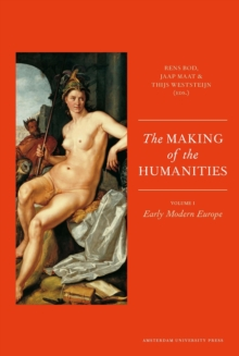 The Making of the Humanities : Volume 1 - Early Modern Europe, Paperback Book