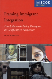 Framing Immigrant Integration : Dutch Research-Policy Dialogues in Comparative Perspective, Paperback / softback Book