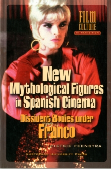 New Mythological Figures in Spanish Cinema : Dissident Bodies under Franco, Paperback / softback Book