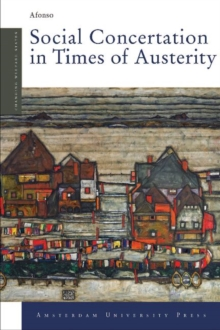 Social Concertation in Times of Austerity : European Integration and the Politics of Labour Market Reforms in Austria and Switzerland, Paperback Book