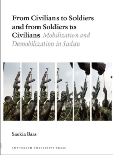From Civilians to Soldiers and from Soldiers to Civilians : Mobilization and Demobilization in Sudan, Paperback / softback Book