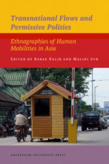 Transnational Flows and Permissive Polities : Ethnographies of Human Mobilities in Asia, Paperback Book