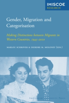 Gender, Migration and Categorisation : Making Distinctions between Migrants in Western Countries, 1945-2010, Paperback / softback Book