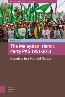 The Malaysian Islamic Party PAS 1951-2013 : Islamism in a Mottled Nation, Hardback Book