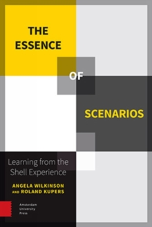 The Essence of Scenarios : Learning from the Shell Experience, Paperback / softback Book