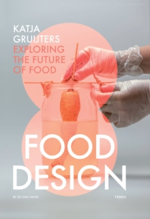 Food Design : Katja Gruijters; Exploring the Future of Food, Paperback / softback Book