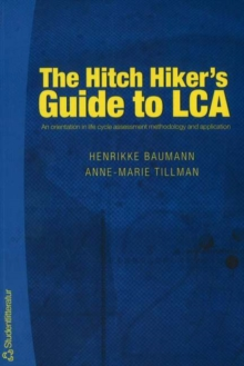 The Hitch Hiker's Guide to LCA : An Orientation in Life Cycle Assessment Methodology and Applications, Paperback Book