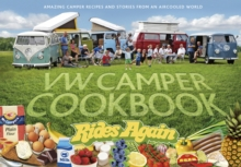 VW Camper Cookbook Rides Again : Amazing Camper Recipes and Stories from an Aircooled World, Hardback Book