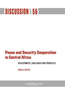 Peace and Security Cooperation in Central Africa. Developments, Challenges and Prospects, Paperback / softback Book