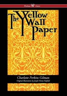 The Yellow Wallpaper (Wisehouse Classics - First 1892 Edition, with the Original Illustrations by Joseph Henry Hatfield) (2016), Hardback Book