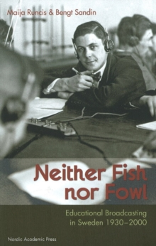 Neither Fish, Nor Fowl : Educational Broadcasting in Sweden 1930-2000, Hardback Book