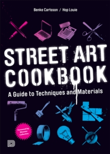 Street Art Cookbook : A Guide to Techniques and Materials, Paperback / softback Book