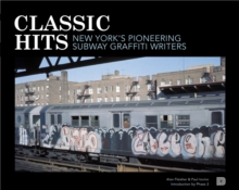 Classic Hits : New York's Pioneering Subway Graffiti Writers, Paperback / softback Book