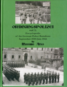 Ordnungspolizei : Encyclopaedia of the German Police Battalions September 1939 - July 1942 v. 1, Hardback Book