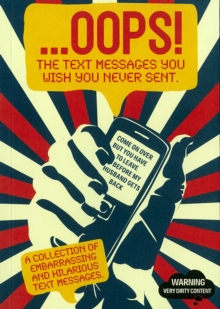 ...Oops! : The Text Messages You Wish You Never Sent, Paperback Book