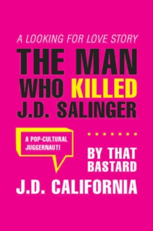 The Man Who Killed J.d. Salinger : A Looking for Love Story, Paperback Book