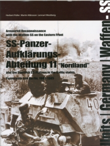 SS-Panzer-Aufklarungs-Abteilung 11 : The Swedish SS-platoon in the Battles for the Baltics, Pomerania and Berlin 1943-45, Paperback Book