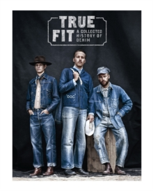 True Fit : A Collected History of Denim, Hardback Book