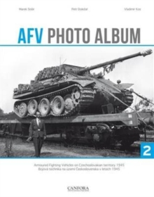 AFV Photo Album : Armoured Fighting Vehicles on Czechoslovakian Territory 1945 Vol. 2, Hardback Book