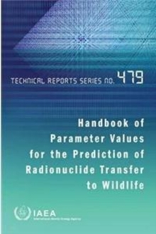 Handbook of parameter values for the prediction of radionuclide transfer to wildlife, Paperback / softback Book