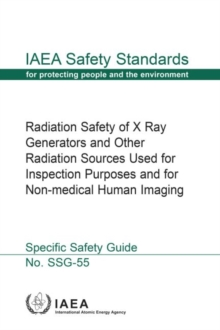 Radiation Safety of X Ray Generators and Other Radiation Sources Used forInspection Purposes and for Non-medical Human Imaging, Paperback / softback Book