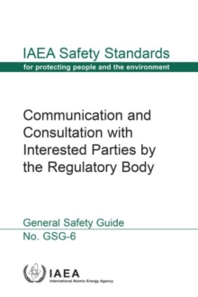 Communication and Consultation with Interested Parties by the Regulatory Body : Safety Guide, Paperback / softback Book