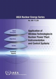 Application of Wireless Technologies in Nuclear Power Plant Instrumentation and Control Systems, Paperback / softback Book