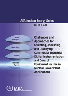 Challenges and Approaches for Selecting, Assessing and Qualifying Commercial Industrial Digital Instrumentation and Control Equipment for Use in Nuclear Power Plant Applications, Paperback / softback Book