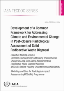 Development of a Common Framework for Addressing Climate and Environmental Change in Post-closure Radiological Assessment of Solid Radioactive Waste Disposal : Report of Working Group 6 Common Framewo, Paperback / softback Book