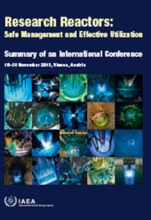 Research Reactors: Safe Management and Effective Utilization : Summary of an International Conference Held in Vienna, 16-20 November 2015, Paperback / softback Book