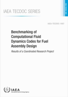 Benchmarking of Computational Fluid Dynamics Codes for Fuel Assembly Design : Results of a Coordinated Research Project, Paperback / softback Book
