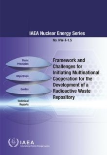 Framework and Challenges for Initiating Multinational Cooperation for the Development of a Radioactive Waste Repository, Paperback / softback Book