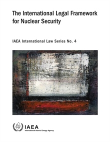 The International Legal Framework for Nuclear Security, Paperback / softback Book