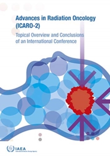 Advances in Radiation Oncology (ICARO-2) : Topical Overview and Conclusions of an International Conference, Paperback / softback Book