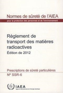 Regulations for the Safe Transport of Radioactive Material : 2012 Edition, Paperback / softback Book