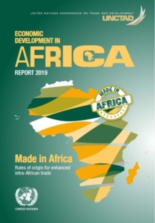 Economic development in Africa report 2018 : made in Africa, rules of origin for enhanced intra-African trade, Paperback / softback Book