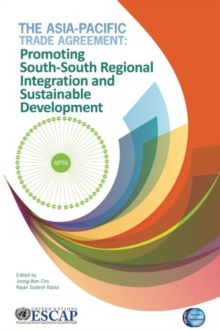 The Asia-Pacific Trade Agreement : promoting south-south regional integration and sustainable development, Paperback / softback Book