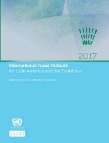 International trade outlook for Latin America and the Caribbean 2017 : recovery in an uncertain context, Paperback / softback Book