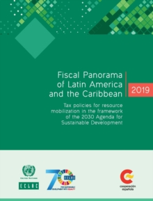 Fiscal panorama of Latin America and the Caribbean 2019 : tax policies for resource mobilization in the framework of the 2030 Agenda for Sustainable Development, Paperback / softback Book