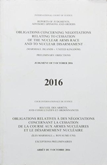 Obligations concerning negotiations relating to cessation of the nuclear arms race and to nuclear disarmament : (Marshall Islands v. United Kingdom) judgment of 5 October 2016, Paperback / softback Book