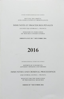 Immunities and criminal proceedings : (Equatorial Guinea v. France), request for the indication of provisional measures, order of 7 December 2016, Paperback / softback Book