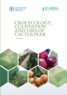 Crop Ecology, Cultivation and Uses of Cactus Pear, Paperback Book